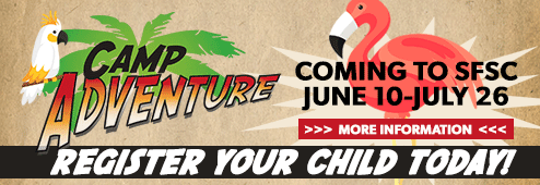 Camp Adventure. Coming to SFSC June 10-July 26. Register your child today. Click to go to the link to the Camp Adventure webpage.
