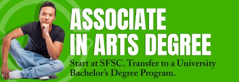 Associate in Arts Degree. Start at SFSC. Transfer to a University Bachelor's Degree Program.