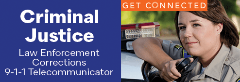 Criminal Justice: Law Enforcement, Corrections, and 9-1-1 Telecommunicator. Click on this image to go to the Criminal Justice Academy web page.