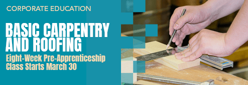 The next Corporate Education class in Basic Carpentry and Roofing begins March 30.