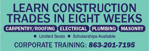 Learn construction trades in eight weeks. Courses are available in carpentry and roofing, electrical, plumbing and masonry. Seats are limited. Scholarships are availble. Call 863-201-7195.