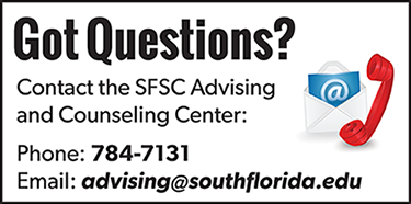 Got Questions? Contact the SFSC Advising and Counseling Center. Phone: 784-7131. Email: advising@southflorida.edu