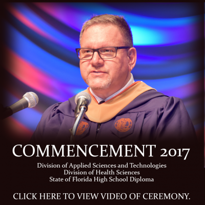 Commencement 2017. Division of Applied Sciences and Technologies. Division of Health Sciences. State of Florida High School Diploma. Click here to view video of ceremony.