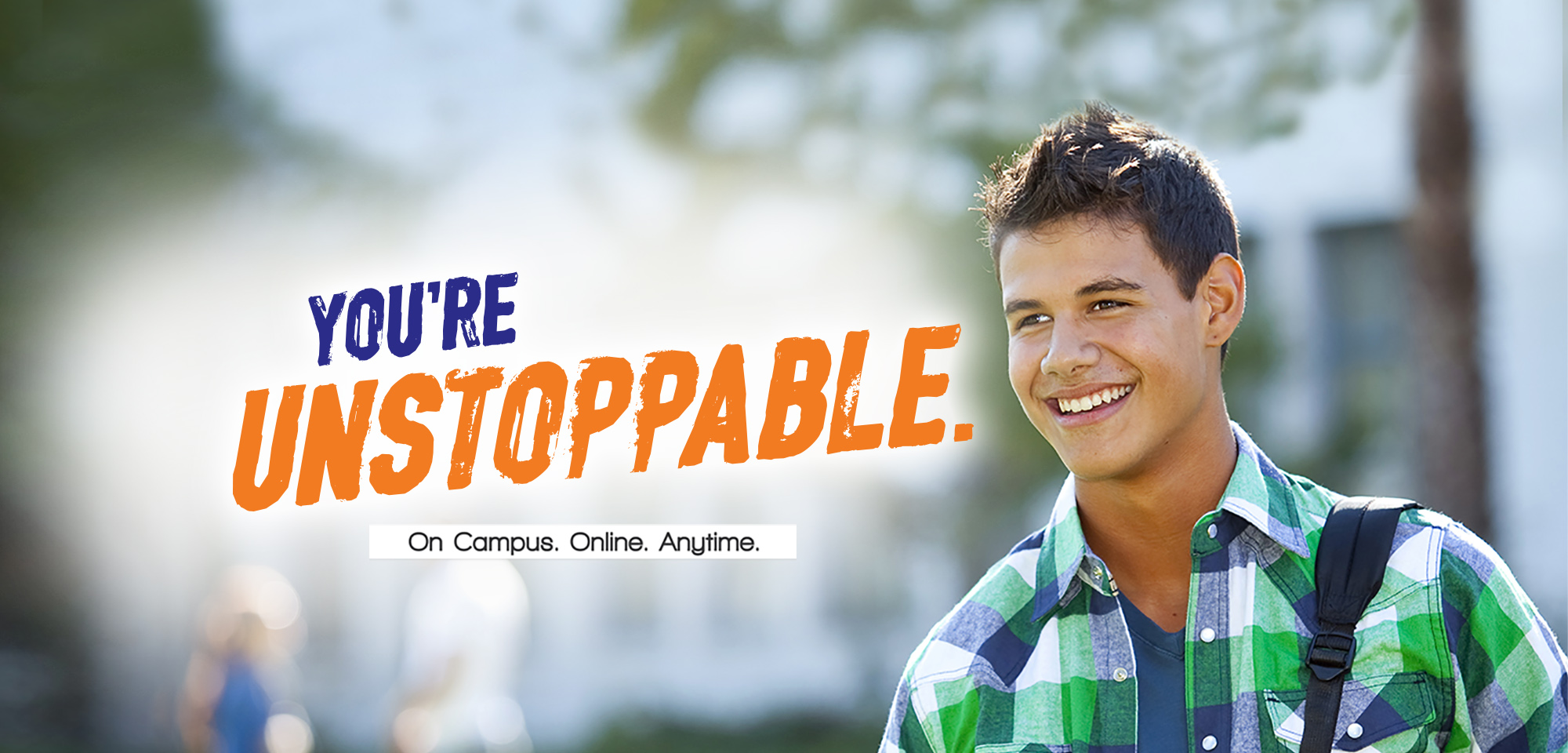 You're Unstoppable. On Campus. Online. Anytime.