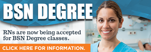 BSN Degree. RNs are now being accepted for BSN Degree classes. Click here for information.