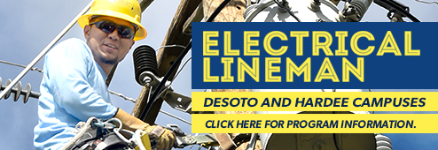Electrical Lineman program. DeSoto and Hardee Campuses. Click Here for Program Information.