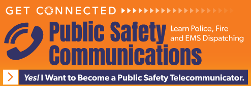 Get Connected. Public safety communications. Learn police, fire, and EMS dispatching. Yes! I want to become a Public Safety Telecommunicator.